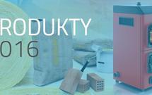 Produkty budowlane 2016. Zobacz innowacyjne produkty, które spełniają wymagania nawet najbardziej wybrednych inwestorów